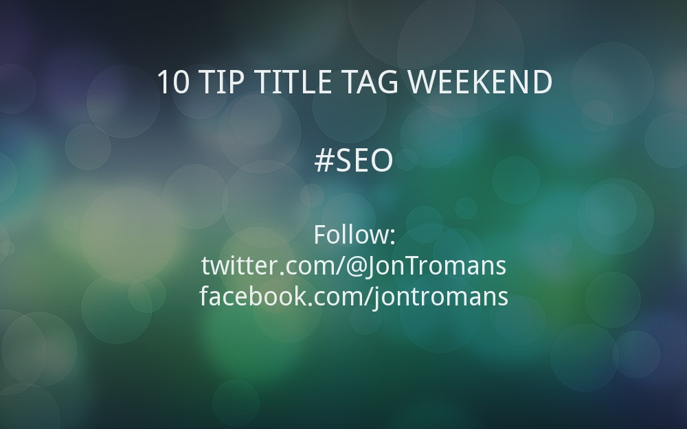 RECAP: 10 Tip Title tag Weekend