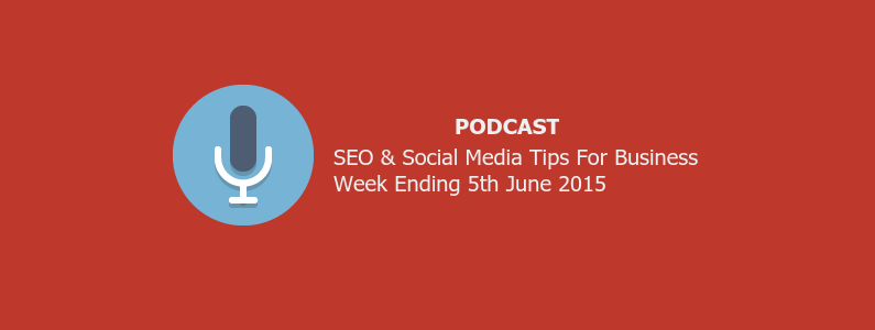 SEO & Social Media tips for business week ending 5th June 2015