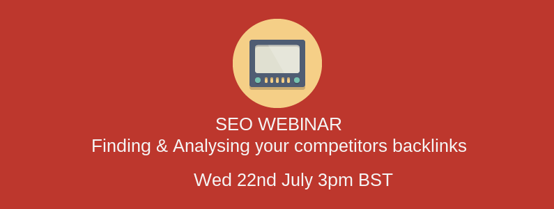 Webinar: Finding & Analysing your competitors backlinks