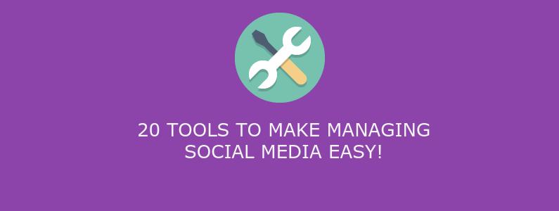 20 tools to make managing social media EASY!