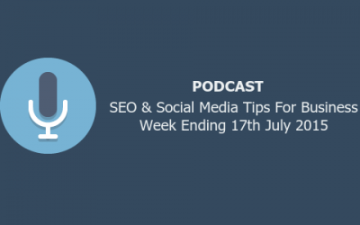 SEO & Social Media Tips For Business Week Ending 17th July 2015