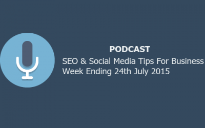 SEO & Social Media Tips For Business Week Ending 24th July 2015