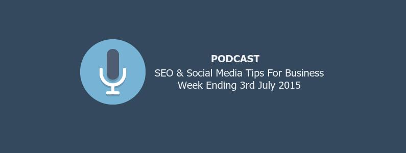 SEO & Social Media Tips For Business Week Ending 3rd July 2015