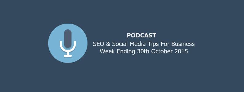 SEO & Social Media Tips 30th October 2015