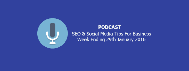 SEO & Social Media Tips Podcast 29th January 2016