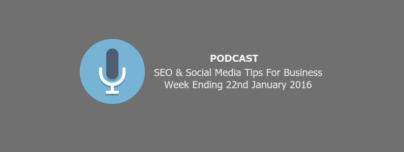 SEO & Social Media Tips 22nd January 2016