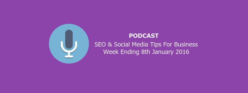 PODCAST: 10 Essential SEO & Social Media Tips for 2016