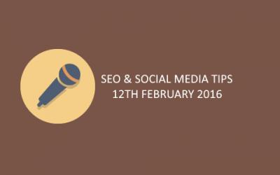 SEO & Social Media Tips 12th February 2016
