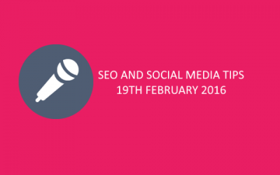 SEO & Social Media Tips 19th February 2016