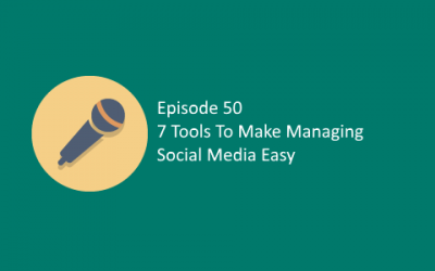 Ep 50: 7 Tools To Make Managing Social Media Easy
