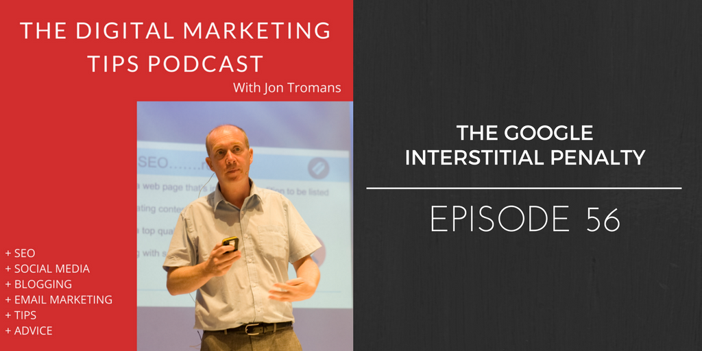 Ep 56: The Google Interstitial Penalty & What To Do About It