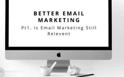 Better Email Marketing Pt 1. Is Email Marketing Still Relevant