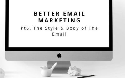 Better Email Marketing Pt 6. The Style and Body Of The Email